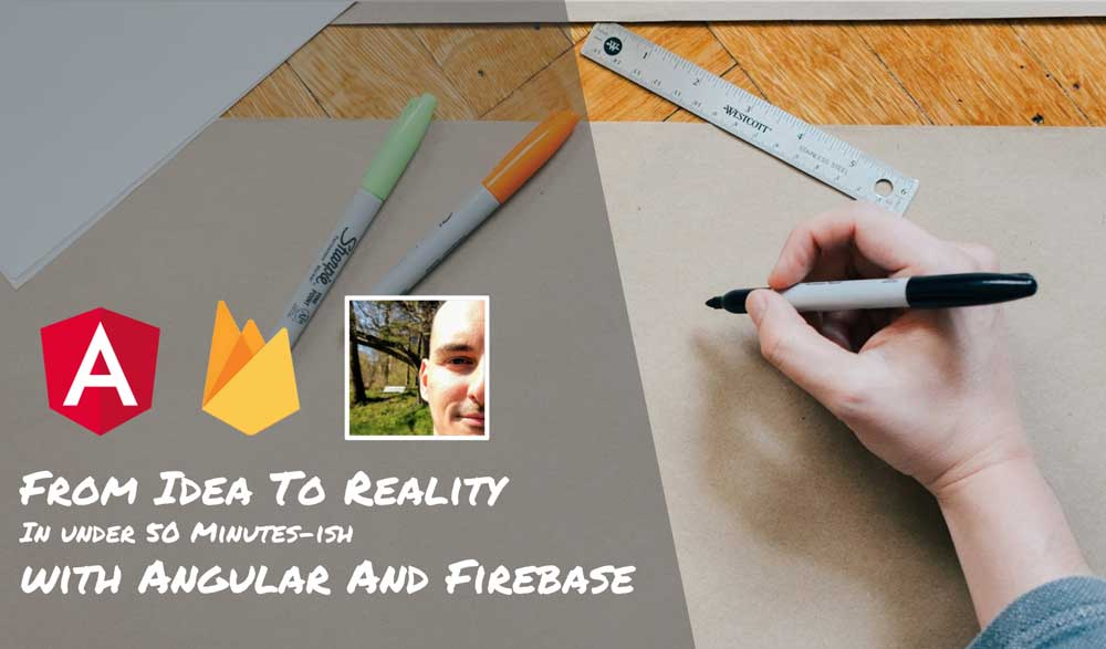 From Idea To Reality wit Angular And Firebase