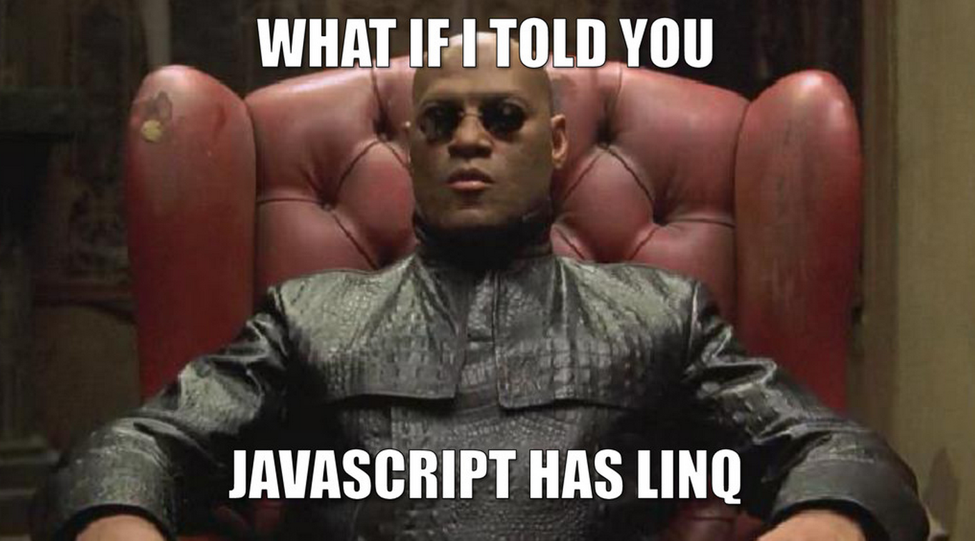 What if I told you that JavaScript has LINQ